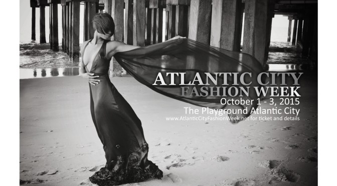 New Season, New Playground, New Vision Atlantic City Fashion Weeks Embarks on its Seventh Season